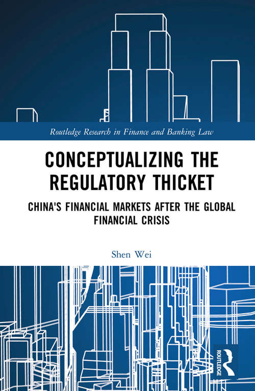 Conceptualizing the Regulatory Thicket: China's Financial Markets after the Global Financial Crisis (Routledge Research in Finance and Banking Law)