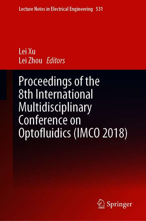 Proceedings of the 8th International Multidisciplinary Conference on Optofluidics (Lecture Notes in Electrical Engineering #531)
