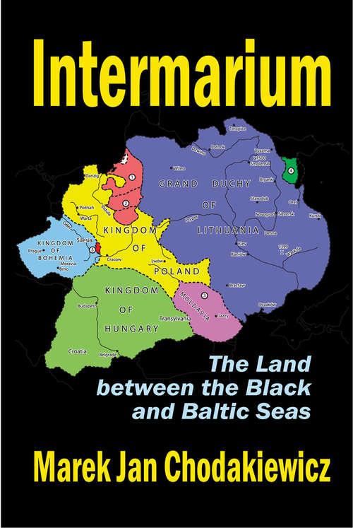 Intermarium: The Land Between the Black and Baltic Seas
