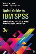 Quick Guide to IBM® SPSS®: Statistical Analysis With Step-by-Step Examples by Alan Elliott