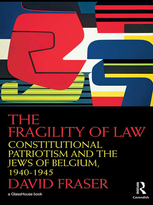 The Fragility of Law: Constitutional Patriotism and the Jews of Belgium, 1940–1945