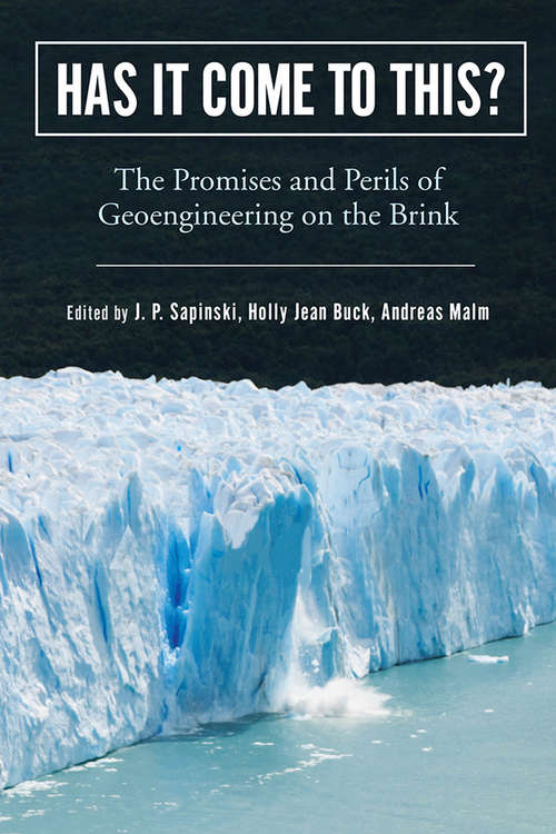 Has It Come to This?: The Promises and Perils of Geoengineering on the Brink (Nature, Society, and Culture)