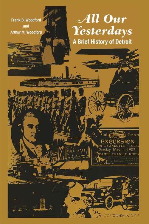 All Our Yesterdays: A Brief History of Detroit