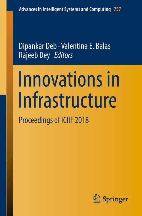 Innovations in Infrastructure: Proceedings of ICIIF 2018 (Advances in Intelligent Systems and Computing #757)