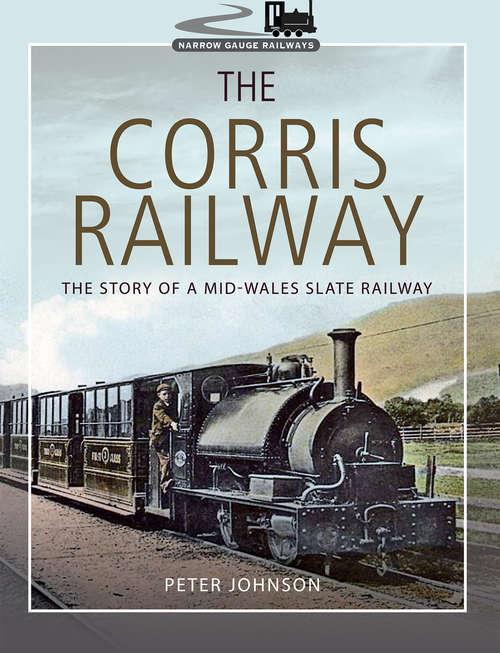 The Corris Railway: The Story of a Mid-Wales Slate Railway (Narrow Gauge Railways)