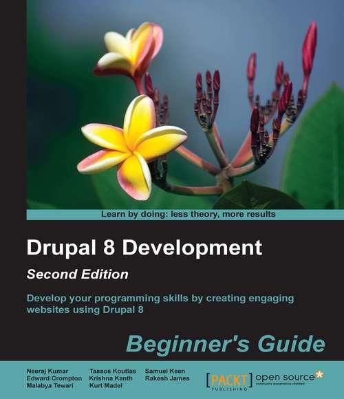 Drupal 8 Development: Beginner's Guide - Second Edition