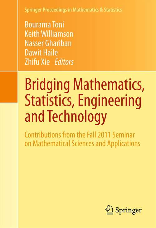 Bridging Mathematics, Statistics, Engineering and Technology: Contributions from the Fall 2011 Seminar on Mathematical Sciences and Applications (Springer Proceedings in Mathematics & Statistics #24)