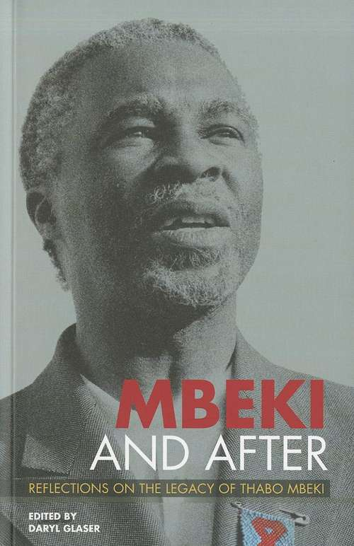 Mbeki and After: Reflections on the Legacy of Thabo Mbeki