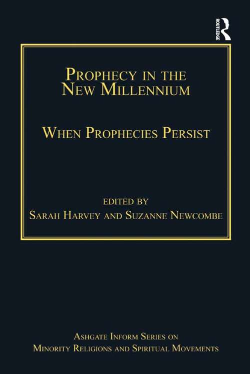 Prophecy in the New Millennium: When Prophecies Persist (Routledge Inform Series on Minority Religions and Spiritual Movements)