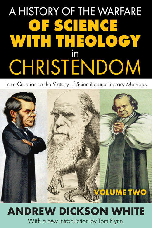 A History of the Warfare of Science with Theology in Christendom: Volume 2, From Creation to the Victory of Scientific and Literary Methods