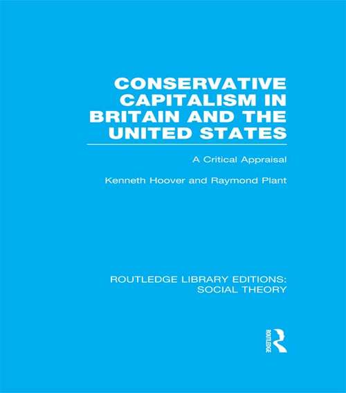 Conservative Capitalism in Britain and the United States: A Critical Appraisal (Routledge Library Editions: Social Theory)