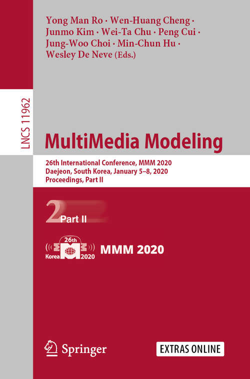 MultiMedia Modeling: 26th International Conference, MMM 2020, Daejeon, South Korea, January 5–8, 2020, Proceedings, Part II (Lecture Notes in Computer Science #11962)
