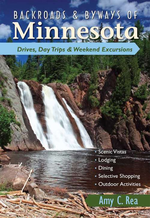 Backroads & Byways of Minnesota: Drives, Day Trips & Weekend Excursions
