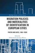 Migration Policies and Materialities of Identification in European Cities: Papers and Gates, 1500-1930s (Routledge Advances in Urban History)