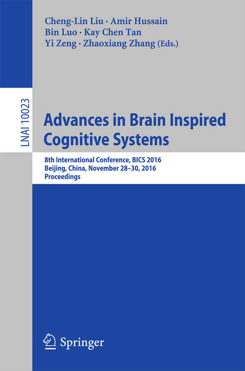 Advances in Brain Inspired Cognitive Systems: 8th International Conference, BICS 2016, Beijing, China, November 28-30, 2016, Proceedings (Lecture Notes in Computer Science #10023)