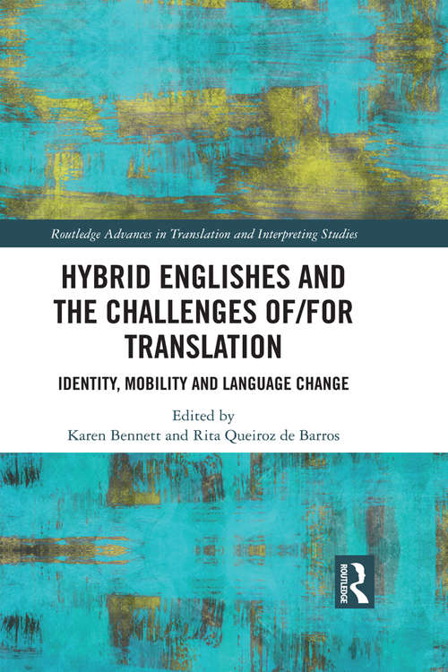 Hybrid Englishes and the Challenges of and for Translation: Identity, Mobility and Language Change (Routledge Advances in Translation and Interpreting Studies)