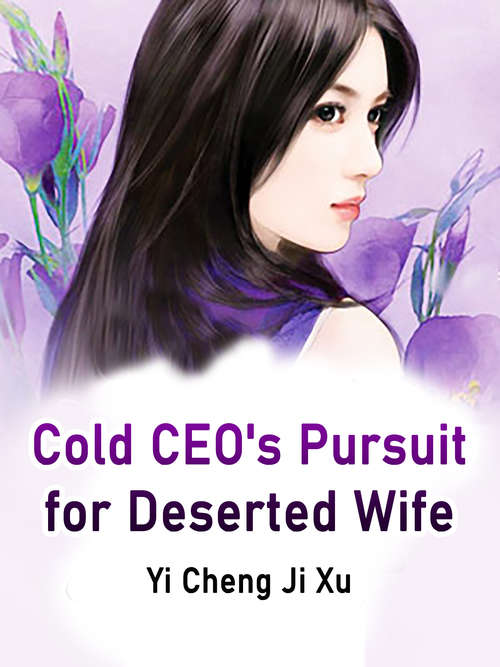 Cold CEO's Pursuit for Deserted Wife: Volume 4 (Volume 4 #4)