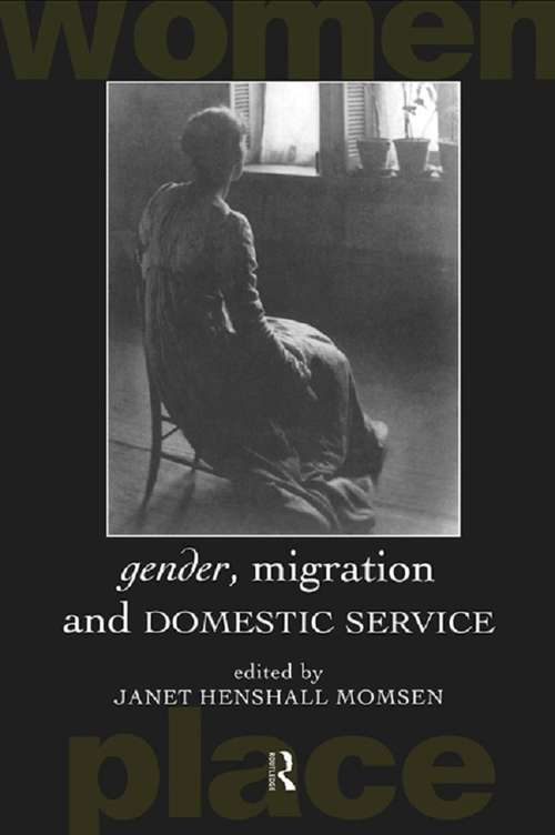 Gender, Migration and Domestic Service (Routledge International Studies of Women and Place)