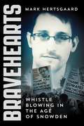 Bravehearts: Whistle Blowing in the Age of Snowden by Mark Hertsgaard