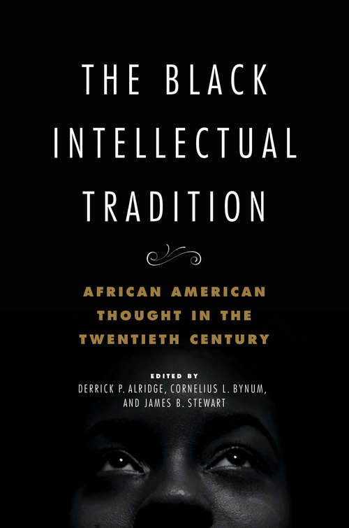 The Black Intellectual Tradition: African American Thought in the Twentieth Century (New Black Studies Series #1)