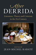 After Derrida: Literature, Theory and Criticism in the 21st Century ( After Series)