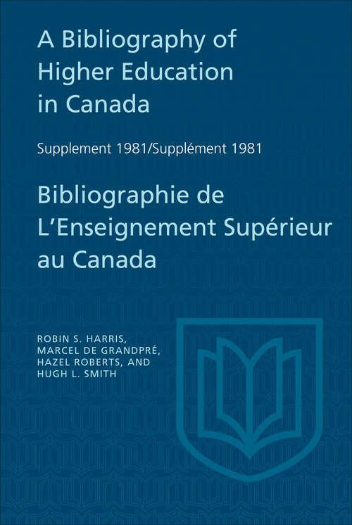 A Bibliography of Higher Education in Canada Supplement 1981 / Bibliographie de l'enseignement supérieur au Canada Supplément 198