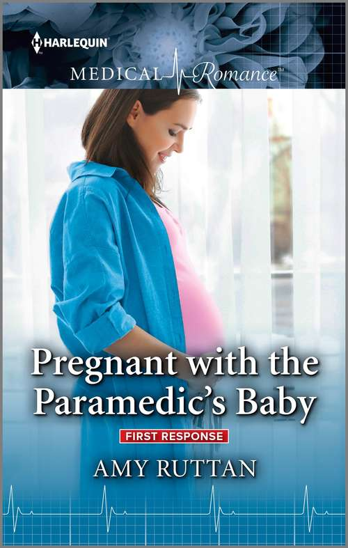 Pregnant with the Paramedic's Baby: Firefighter's Unexpected Fling (first Response) / Pregnant With The Paramedic's Baby (first Response) (First Response #2)