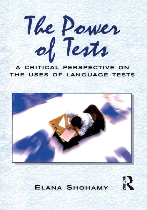 The Power of Tests: A Critical Perspective on the Uses of Language Tests (Language In Social Life Ser.)