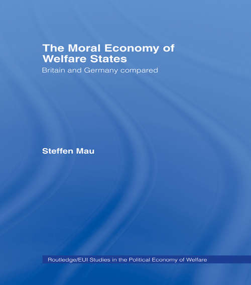 The Moral Economy of Welfare States: Britain and Germany Compared (Routledge Studies in the Political Economy of the Welfare State #Vol. 5)