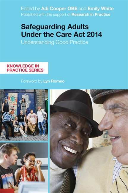 Safeguarding Adults Under the Care Act 2014: Understanding Good Practice (Knowledge In Practice Ser.)