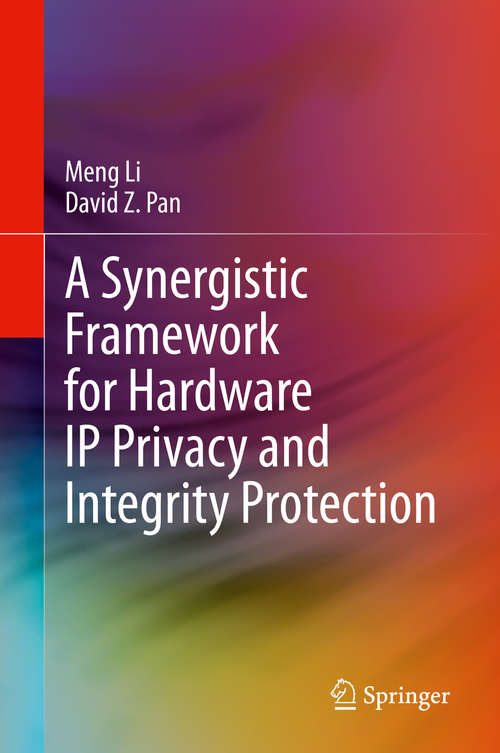 A Synergistic Framework for Hardware IP Privacy and Integrity Protection