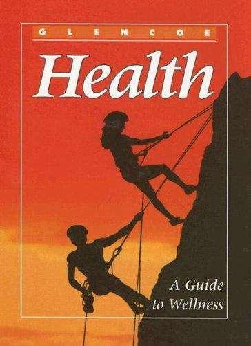 Glencoe Health: A Guide to Wellness (5th edition)