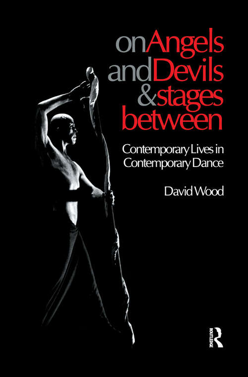 On Angels and Devils and Stages Between: Contemporary Lives in Contemporary Dance (Choreography and Dance Studies Series #Vol. 19)