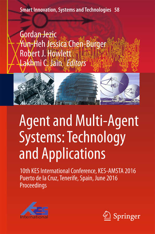 Agent and Multi-Agent Systems: 10th KES International Conference, KES-AMSTA 2016 Puerto de la Cruz, Tenerife, Spain, June 2016 Proceedings (Smart Innovation, Systems and Technologies #58)