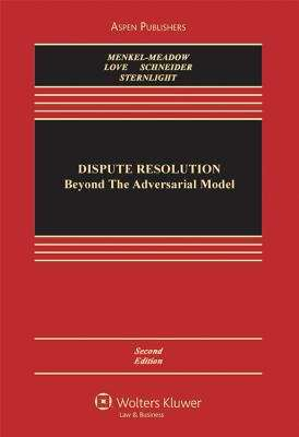 Dispute Resolution: Beyond the Adversarial Model (Second Edition)