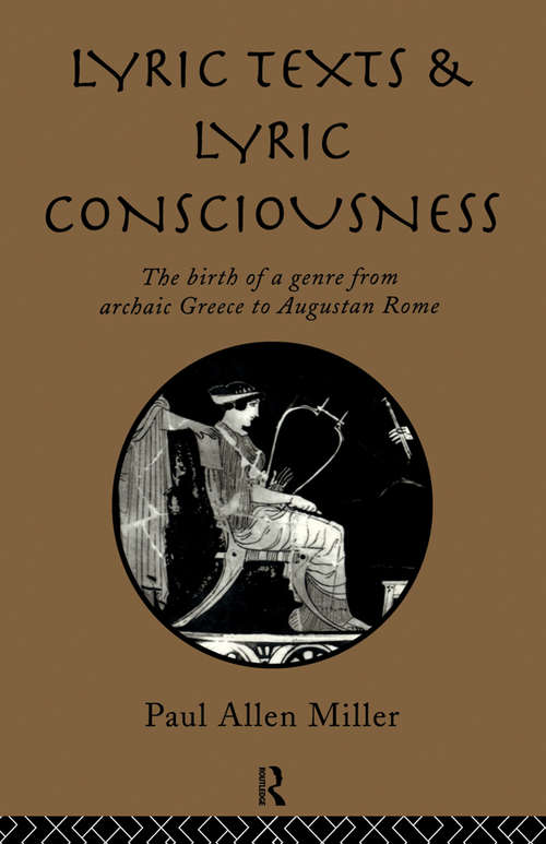 Lyric Texts & Consciousness: The Birth Of A Genre From Archaic Greece To Augustan Rome