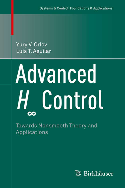 Advanced H  Control: Towards Nonsmooth Theory and Applications (Systems & Control: Foundations & Applications)