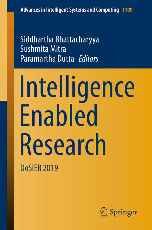 Intelligence Enabled Research: DoSIER 2019 (Advances in Intelligent Systems and Computing #1109)