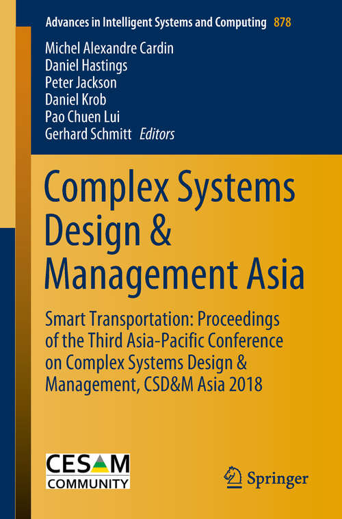 Complex Systems Design & Management Asia: Smart Transportation: Proceedings of the Third Asia-Pacific Conference on Complex Systems Design & Management, CSD&M Asia 2018 (Advances in Intelligent Systems and Computing #878)
