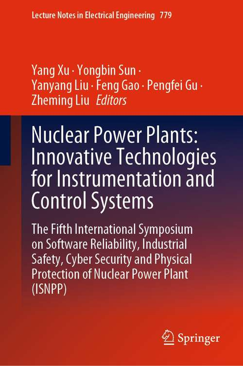 Nuclear Power Plants: The Fifth International Symposium on Software Reliability, Industrial Safety, Cyber Security and Physical Protection of Nuclear Power Plant (ISNPP) (Lecture Notes in Electrical Engineering #779)