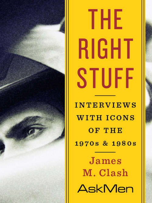 The Right Stuff: Interviews with Icons of the 1970s and 1980s