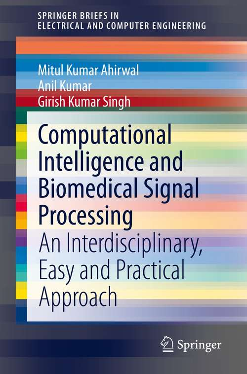 Computational Intelligence and Biomedical Signal Processing: An Interdisciplinary, Easy and Practical Approach (SpringerBriefs in Electrical and Computer Engineering)
