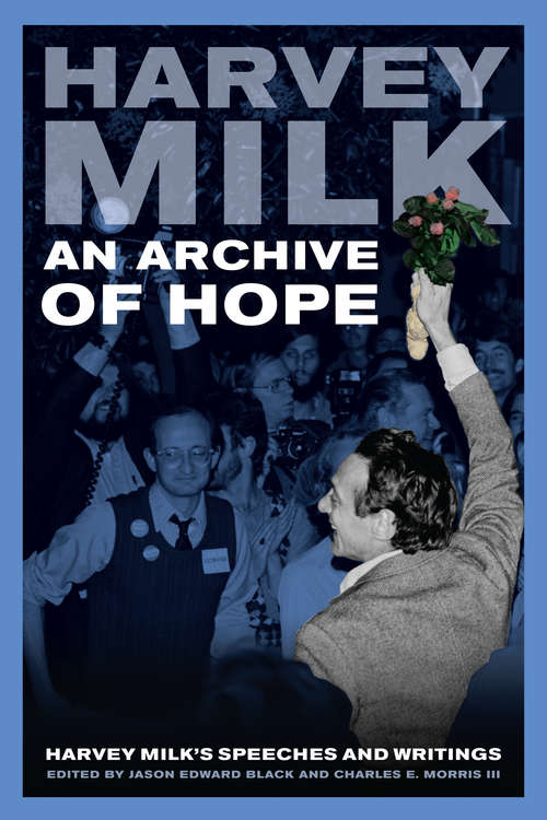 An Archive of Hope: Harvey Milk's Speeches and Writings