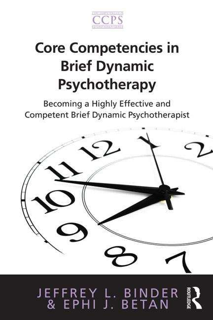 Core Competencies in Brief Dynamic Psychotherapy: Becoming A Highly Effective And Competent Brief Dynamic Psychotherapist (Core Competencies In Psychotherapy Ser.)