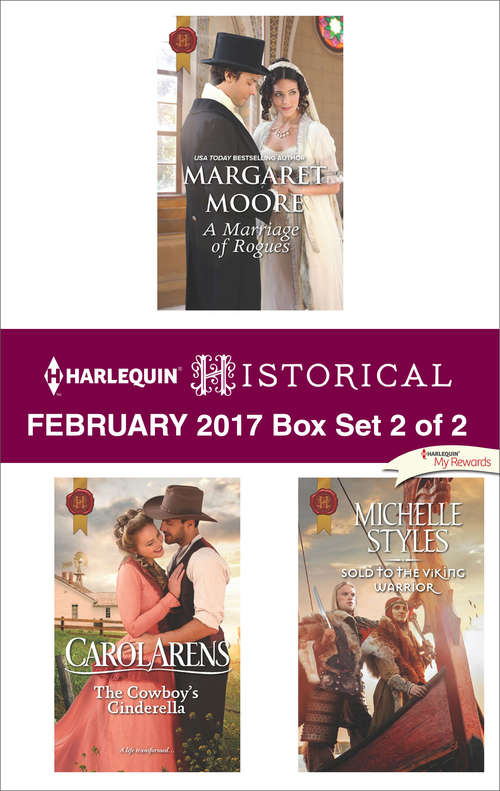 Harlequin Historical February 2017 - Box Set 2 of 2: A Marriage of Rogues\The Cowboy's Cinderella\Sold to the Viking Warrior