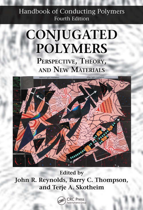 Conjugated Polymers: Perspective, Theory, and New Materials (Handbook of Conducting Polymers, Fourth Edition #Volume 9)