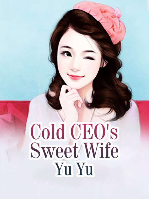 Cold CEO's Sweet Wife: Volume 5 (Volume 5 #5)