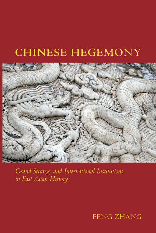 Chinese Hegemony: Grand Strategy and International Institutions in East Asian History