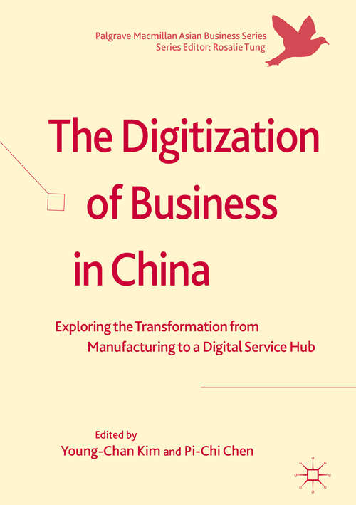 The Digitization of Business in China: Exploring the Transformation from Manufacturing to a Digital Service Hub (Palgrave Macmillan Asian Business Series)