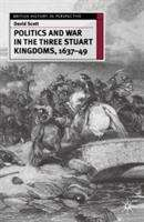 Politics and War in the Three Stuart Kingdoms, 1637–49 (British History In Perspective Ser.)